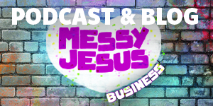 Messy Jesus Business podcast and blog