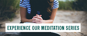 Experience Our Meditation Series