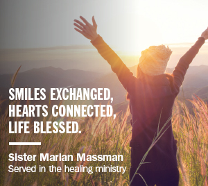 Smiles exchanged, hearts connected, life blessed. - Sister Marian Massman - Served in the healing ministry