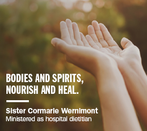 Bodies and spirits, nourish and heal. - Sister Cormarie Wernimont - Ministered as hospital dietitian