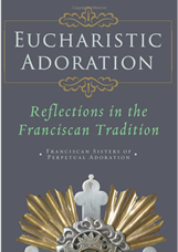 Eucharistic Adoration, Reflections in the Franciscan Tradition