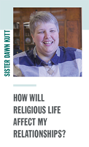 Sister Dawn Kutt - How will religious life affect my relationships?