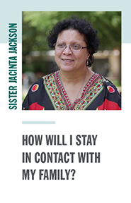 Sister Jacinta Jackson - How will I stay in contact with my family?