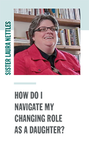 Sister Laura Nettles - How do I navigate my changing role as a daughter?
