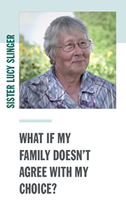 Sister Lucy Slinger- What if my family doesn't agree with my choice?
