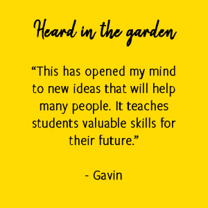 """This has opened my mind to new ideas that will help many people. It teaches students valuable skills for their future.""  - Gavin"